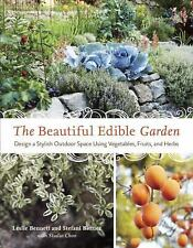 The Beautiful Edible Garden : Design a Stylish Outdoor Space Using...