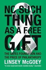 No Such Thing As a Free Gift : The Gates Foundation and the Price of...