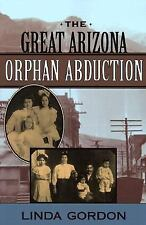 The Great Arizona Orphan Abduction by Linda Gordon (2001, Paperback)