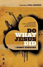 Do What Jesus Did : A Real-Life Field Guide to Healing the Sick, Routing...