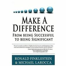 Make A Difference: From Being Successful to Being Significant, LaRocca, Michael,