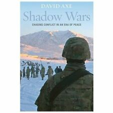 Shadow Wars : Chasing Conflict in an Era of Peace by David Axe (2013, Hardcover)