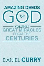 Amazing Deeds of God : Volume I Great Miracles from the Centuries by Daniel...