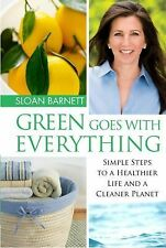 Green Goes with Everything: Simple Steps to a Healthier Life Sloan Barnett