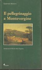 GIAMPIERO MONETTI - IL PELLEGRINAGGIO A MONTEVERGINE . TESTIMONIANZE LETTERARIE