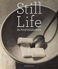 Still Life in Photography by Paul Martineau (2010, Hardcover)