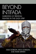 Beyond Intifada: Narratives of Freedom Fighters in the Gaza Strip