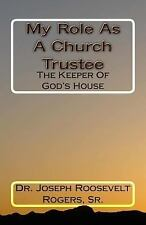 My Role as a Church Trustee : The Keeper of God's House by Joseph R. Rogers...