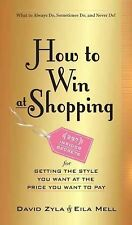 How to Win at Shopping : 297 Insider Secrets for Getting the Look You Want at...