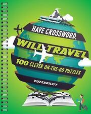 Have Crossword, Will Travel : 100 Clever on-The-Go Puzzles by Puzzability...