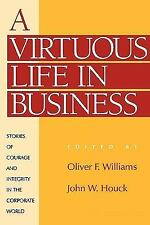 A Virtuous Life in Business : Stories of Courage and Integrity in the...