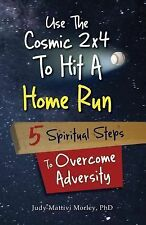 USE THE COSMIC 2X4 TO HIT A HOME RUN - PH.D MORLEY JUDY MATTIVI (PAPERBACK) NEW