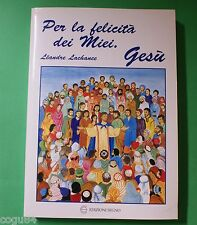 Per la felicità dei Miei, Gesù - Léadre Lachance - 1^ Edizione Segno 2001