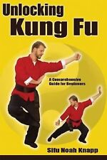 Unlocking Kung Fu: A Comprehensive Guide for Beginners, Noah Knapp, Very Good Bo