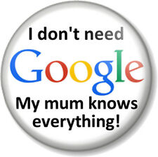 "I don't need Google My mum knows everything! 1"" 25mm Pin Button Badge Funny Joke"