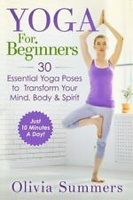 Yoga For Beginners: Learn Yoga in Just 10 Minutes a Day- 30 Essential Yoga Poses