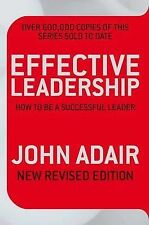 Effective Leadership: How to be a Successful Leader by John Adair (Paperback, 2…