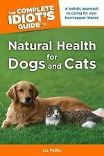 Natural Health for Dogs and Cats - The Complete Idiot's Guide by Liz Palika...