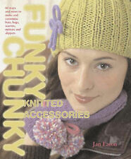 Jan Eaton Funky Chunky Knitted Accessories: 60 Ways and More to Make and Customi