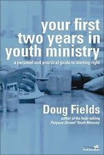 Your First Two Years in Youth Ministry : A Personal and Practical Guide to...