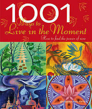 1001 Ways to Live in the Moment: How to Find Joy in the World Around You,GOOD Bo