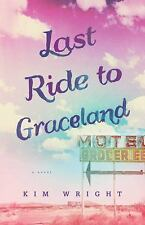 Last Ride to Graceland by Kim Wright (5/2016, Paperback)Uncorrected Proof. Novel