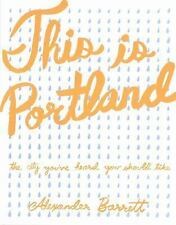 People's Guide Ser.: This Is Portland : The City You've Heard You Should Like...