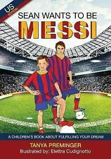 Sean Wants to Be Messi: Sean Wants to Be Messi : A Fun Picture Book about...