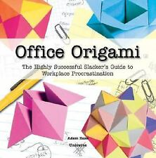 Office Origami: The Highly Successful Slacker's Guide to Workplace Procrastina..