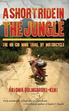 A Short Ride in the Jungle : The Ho Chi Minh Trail by Motorcycle by Antonia...