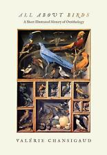 All about Birds : A Short Illustrated History of Ornithology by Valerie Chans...