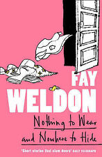Nothing to Wear and Nowhere to Hide: A Collection of Short Stories, Fay Weldon