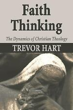 Faith Thinking: The Dynamics of Christian Theology by Hart, Trevor A.