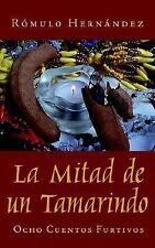La Mitad de un Tamarindo : Ocho Cuentos Furtivos by Rómulo Hernández (2006,...