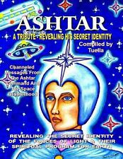 Who Is Ashtar? : Man or Myth? Name or Title? Space Commander or Archangel?...