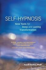 Self-Hypnosis: New Tools for Deep and Lasting Transformation Burke, Adam