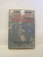 Secret Yankees The Union Circle in Confederate Atlanta by Thomas G. Dyer 1999