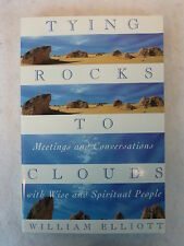 William Elliott TYING ROCKS TO CLOUDS  Image Books Edition April 1996  SIGNED!
