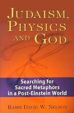 Judaism, Physics and God: Searching for Sacred Metaphors in a Post-Einstein Worl