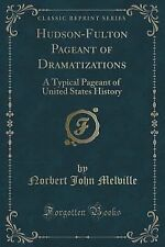 Hudson-Fulton Pageant of Dramatizations : A Typical Pageant of United States...