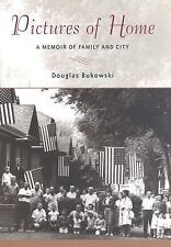 Pictures of Home: A Memoir of Family and City Bukowski, Douglas Hardcover