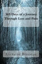 365 Days of a Journey Through Loss and Pain by Lorraine Brosious (2014,...