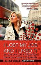 I Lost My Job and I Liked It : 30-Day Law-Of-Attraction Diary of a Dream Job...