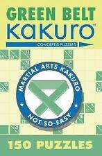 Martial Arts Puzzles: Green Belt Kakuro : 150 Puzzles by Conceptis Puzzles...