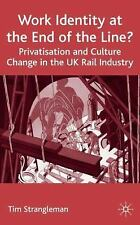Work Identity at the End of the Line? : Privatisation and Culture Change in...