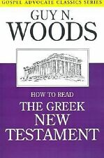 How to Read the Greek New Testament (Gospel Advocate Classics), Woods, Guy N., G