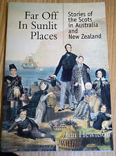 Far Off In Sunlit Places Stories Of The Scots In Australia & NZ By Jim Hewitson