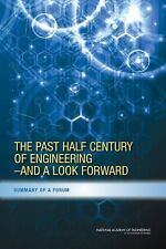The Past Half Century of Engineering---And a Look Forward: Summary of a Forum, ,
