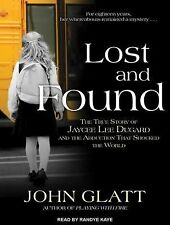 Lost and Found : The True Story of Jaycee Lee Dugard and the Abduction That...