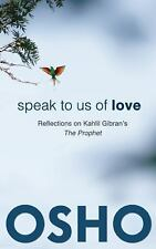 Speak to Us of Love : Reflections on Kahlil Gibran's the Prophet (2013,...